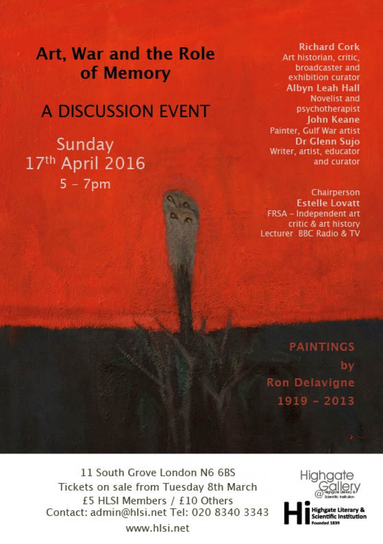 Discussion Event on Sunday 17 April, 5-7pm, exploring the theme of Art, War and the Role of Memory.  Panellists Richard Cork, Albyn Leah Hall, John Keane and Dr Glenn Sujo.  Chaired by Estelle Lovatt.